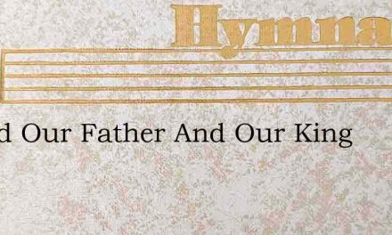 O God Our Father And Our King – Hymn Lyrics