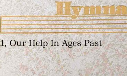 O God, Our Help In Ages Past – Hymn Lyrics