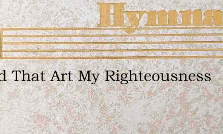 O God That Art My Righteousness – Hymn Lyrics