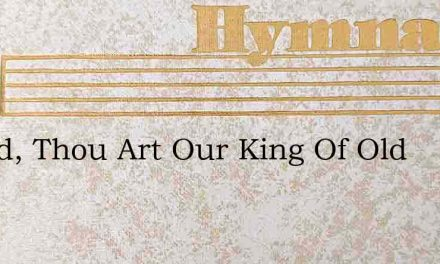 O God, Thou Art Our King Of Old – Hymn Lyrics