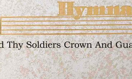 O God Thy Soldiers Crown And Guard – Hymn Lyrics