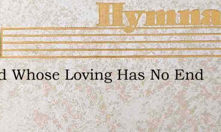 O God Whose Loving Has No End – Hymn Lyrics