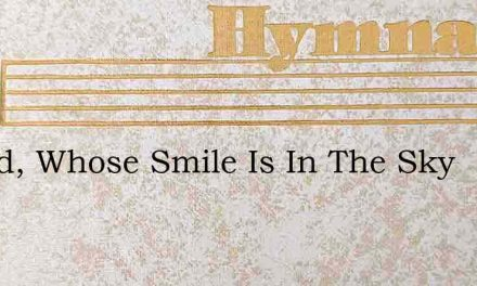 O God, Whose Smile Is In The Sky – Hymn Lyrics