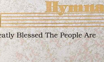 O Greatly Blessed The People Are – Hymn Lyrics