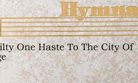 O Guilty One Haste To The City Of Refuge – Hymn Lyrics