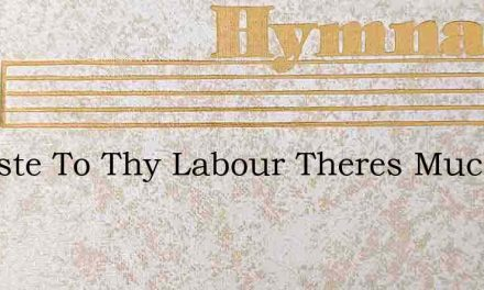 O Haste To Thy Labour Theres Much – Hymn Lyrics