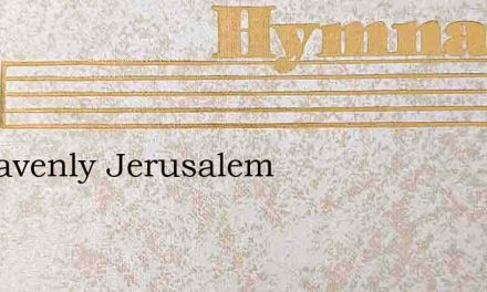 O Heavenly Jerusalem – Hymn Lyrics