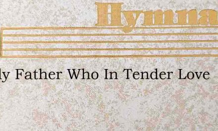 O Holy Father Who In Tender Love – Hymn Lyrics