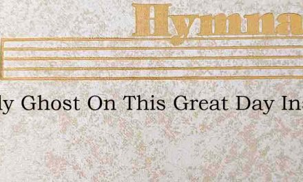O Holy Ghost On This Great Day Inspire – Hymn Lyrics