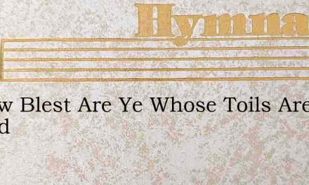 O How Blest Are Ye Whose Toils Are Ended – Hymn Lyrics