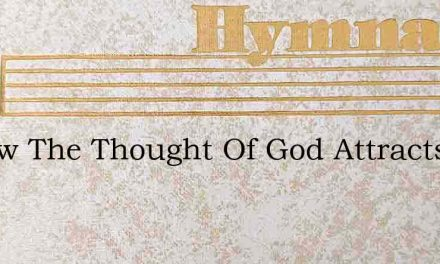 O How The Thought Of God Attracts – Hymn Lyrics