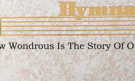 O How Wondrous Is The Story Of Our Blest – Hymn Lyrics