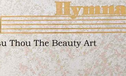 O Jesu Thou The Beauty Art – Hymn Lyrics