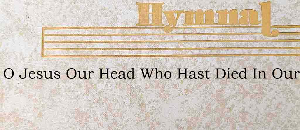 O Jesus Our Head Who Hast Died In Our – Hymn Lyrics