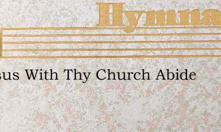 O Jesus With Thy Church Abide – Hymn Lyrics