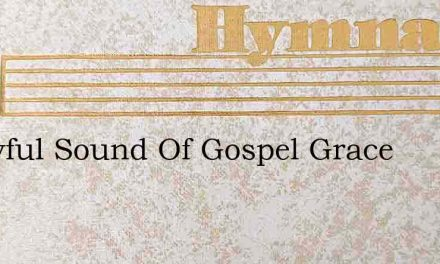 O Joyful Sound Of Gospel Grace – Hymn Lyrics