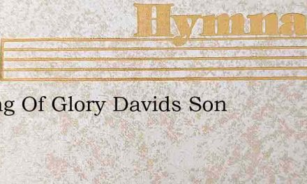O King Of Glory Davids Son – Hymn Lyrics
