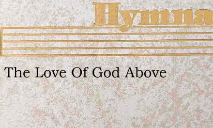 O Let The Love Of God Above – Hymn Lyrics