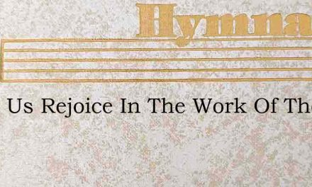 O Let Us Rejoice In The Work Of The Lord – Hymn Lyrics