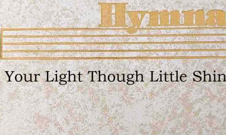 O Let Your Light Though Little Shine Out – Hymn Lyrics