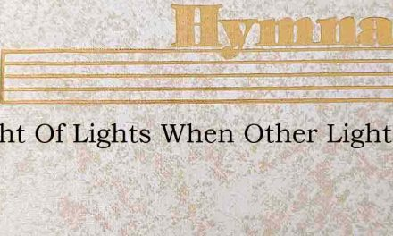 O Light Of Lights When Other Light Is Fa – Hymn Lyrics