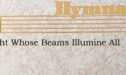O Light Whose Beams Illumine All – Hymn Lyrics