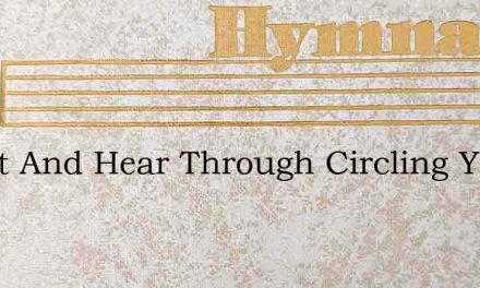 O List And Hear Through Circling Years – Hymn Lyrics
