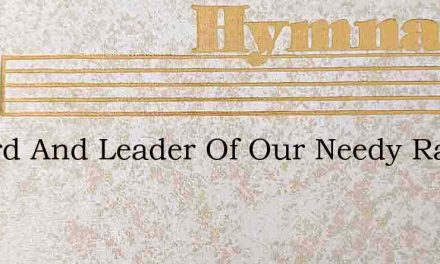 O Lord And Leader Of Our Needy Race – Hymn Lyrics