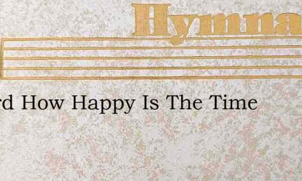 O Lord How Happy Is The Time – Hymn Lyrics