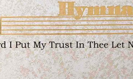 O Lord I Put My Trust In Thee Let Noth – Hymn Lyrics