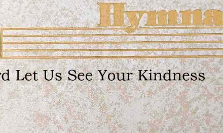 O Lord Let Us See Your Kindness – Hymn Lyrics