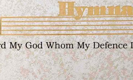 O Lord My God Whom My Defence Ive Made – Hymn Lyrics
