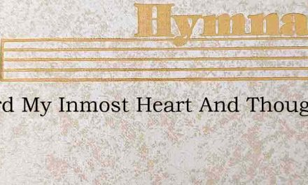 O Lord My Inmost Heart And Thought – Hymn Lyrics