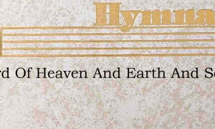 O Lord Of Heaven And Earth And Sea – Hymn Lyrics