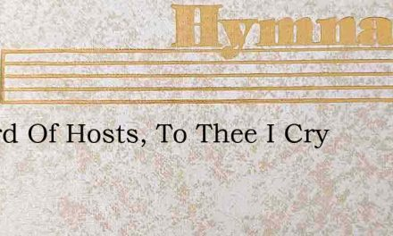O Lord Of Hosts, To Thee I Cry – Hymn Lyrics
