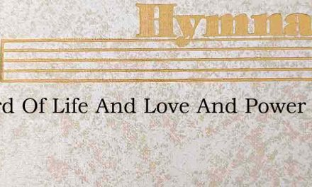 O Lord Of Life And Love And Power – Hymn Lyrics
