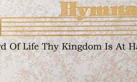 O Lord Of Life Thy Kingdom Is At Hand – Hymn Lyrics
