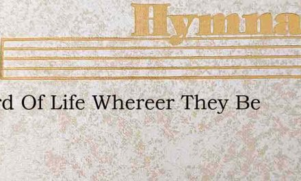 O Lord Of Life Whereer They Be – Hymn Lyrics
