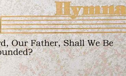 O Lord, Our Father, Shall We Be Confounded? – Hymn Lyrics
