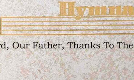 O Lord, Our Father, Thanks To Thee – Hymn Lyrics
