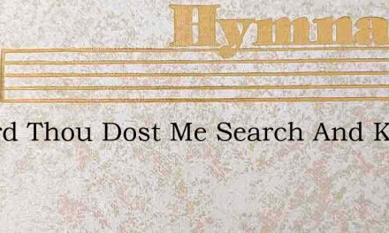 O Lord Thou Dost Me Search And Know Thou – Hymn Lyrics