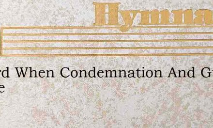O Lord When Condemnation And Guilt Oppre – Hymn Lyrics