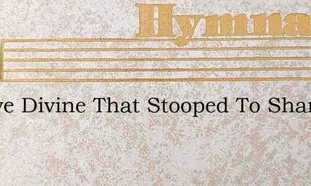O Love Divine That Stooped To Share – Hymn Lyrics