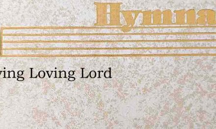 O Loving Loving Lord – Hymn Lyrics