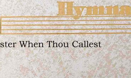 O Master When Thou Callest – Hymn Lyrics