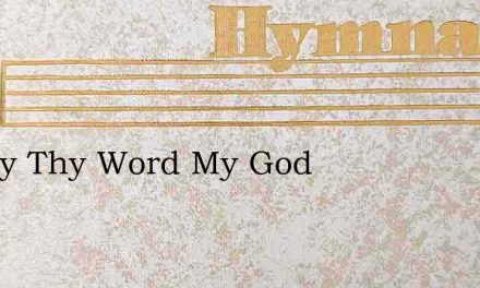 O May Thy Word My God – Hymn Lyrics