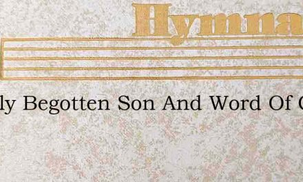 O Only Begotten Son And Word Of God – Hymn Lyrics