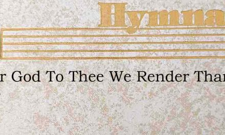 O Our God To Thee We Render Thanks For B – Hymn Lyrics