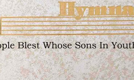 O People Blest Whose Sons In Youth – Hymn Lyrics
