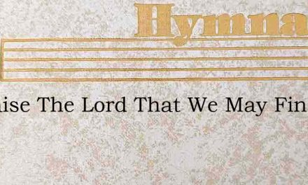 O Praise The Lord That We May Find A Re – Hymn Lyrics